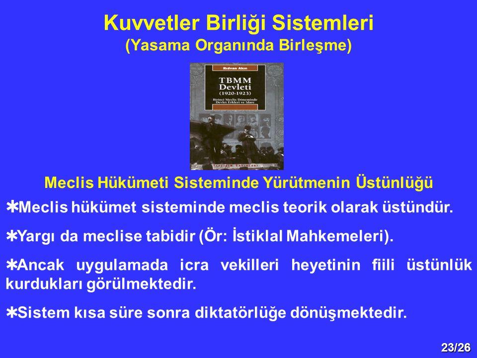 23/26  Meclis hükümet sisteminde meclis teorik olarak üstündür.  Yargı da meclise tabidir (Ör: İstiklal Mahkemeleri).  Ancak uygulamada icra vekill