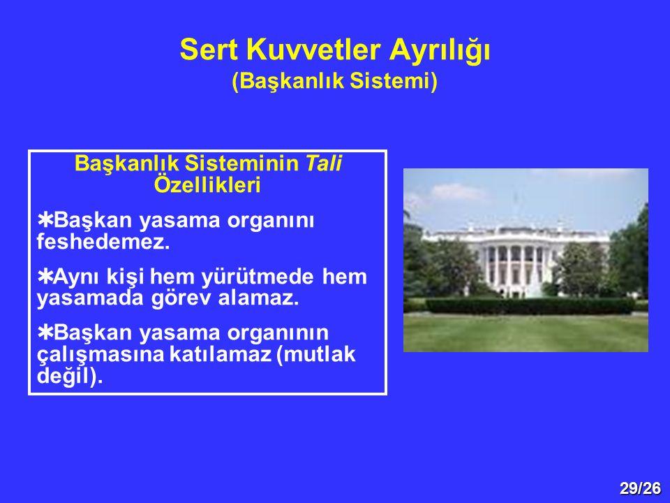 29/26 Sert Kuvvetler Ayrılığı (Başkanlık Sistemi) Başkanlık Sisteminin Tali Özellikleri  Başkan yasama organını feshedemez.  Aynı kişi hem yürütmede