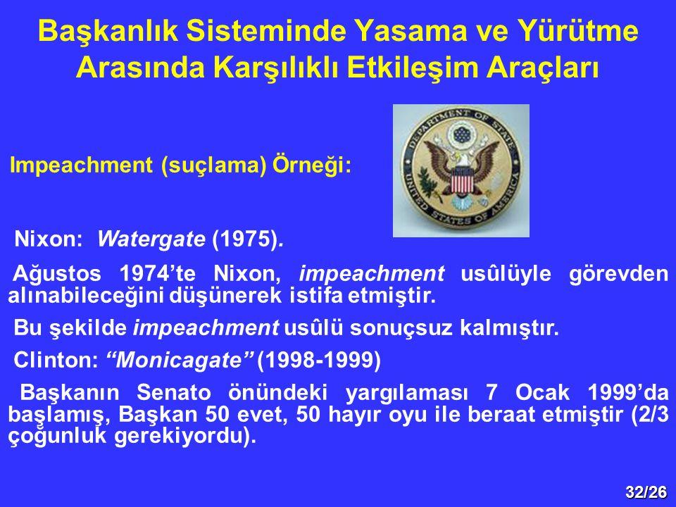 32/26 Başkanlık Sisteminde Yasama ve Yürütme Arasında Karşılıklı Etkileşim Araçları Nixon: Watergate (1975). Ağustos 1974'te Nixon, impeachment usûlüy