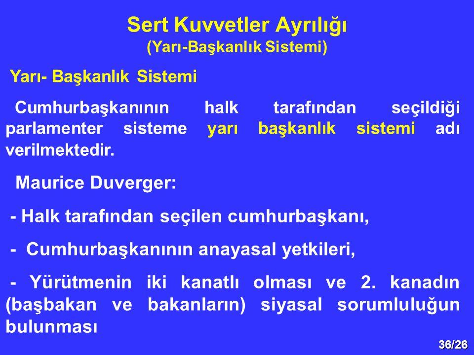 36/26 Yarı- Başkanlık Sistemi Cumhurbaşkanının halk tarafından seçildiği parlamenter sisteme yarı başkanlık sistemi adı verilmektedir. Maurice Duverge