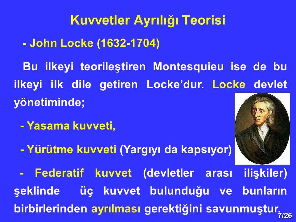 7/26 - John Locke (1632-1704) Bu ilkeyi teorileştiren Montesquieu ise de bu ilkeyi ilk dile getiren Locke'dur. Locke devlet yönetiminde; - Yasama kuvv