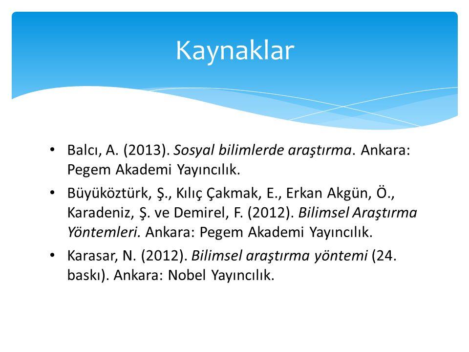 Balcı, A. (2013). Sosyal bilimlerde araştırma. Ankara: Pegem Akademi Yayıncılık. Büyüköztürk, Ş., Kılıç Çakmak, E., Erkan Akgün, Ö., Karadeniz, Ş. ve