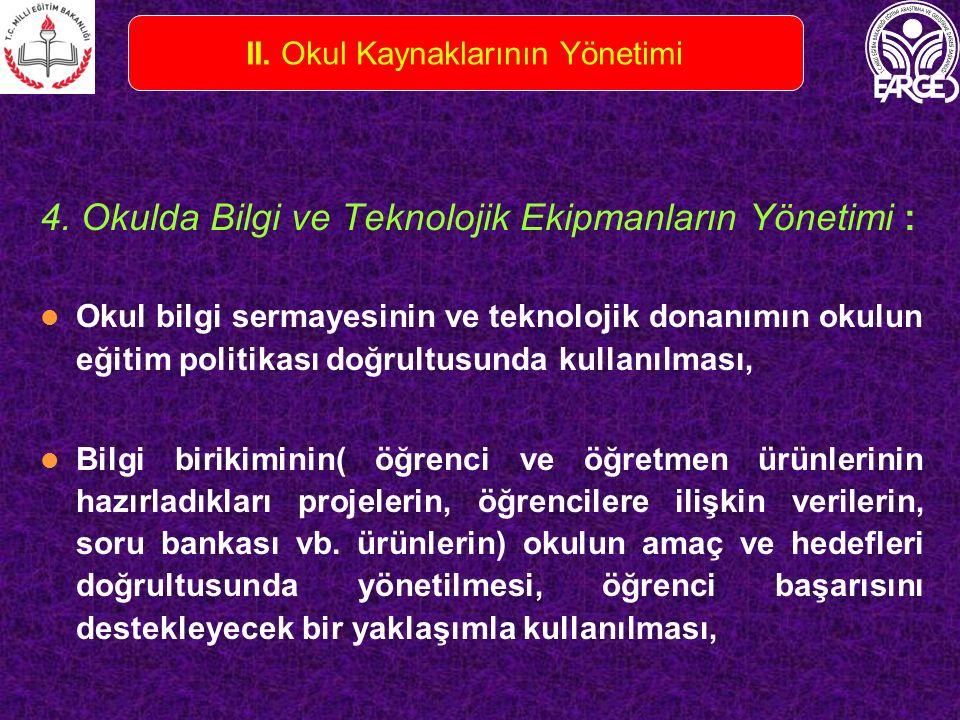 4. Okulda Bilgi ve Teknolojik Ekipmanların Yönetimi : Okul bilgi sermayesinin ve teknolojik donanımın okulun eğitim politikası doğrultusunda kullanılm