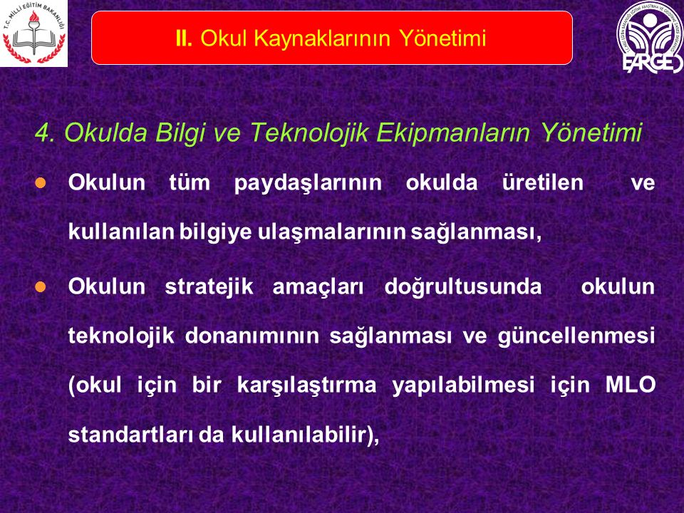 4. Okulda Bilgi ve Teknolojik Ekipmanların Yönetimi Okulun tüm paydaşlarının okulda üretilen ve kullanılan bilgiye ulaşmalarının sağlanması, Okulun st