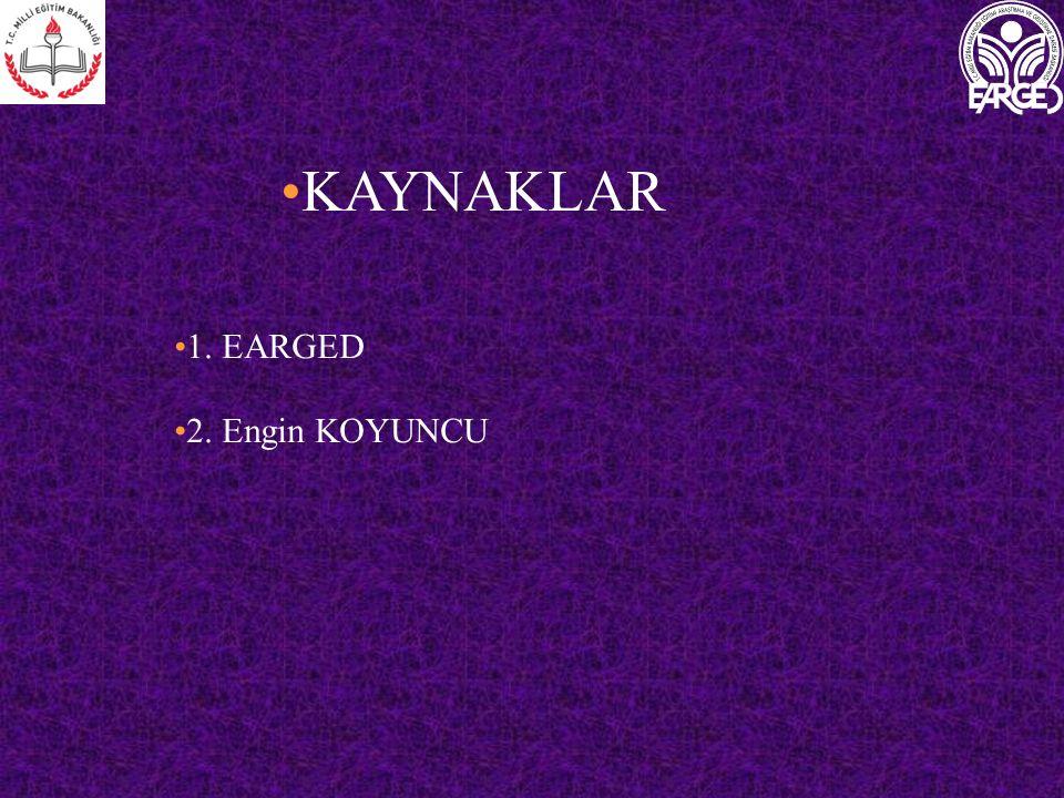 KAYNAKLAR 1. EARGED 2. Engin KOYUNCU
