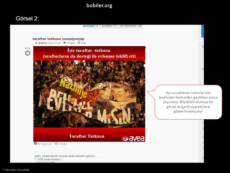 bobiler.org * Görseller temsilidir Görsel 2: Ayrıca yüklenen resimler site tarafından kontrolden geçtikten sonra yayınlanır. Böylelikle olumsuz bir gö
