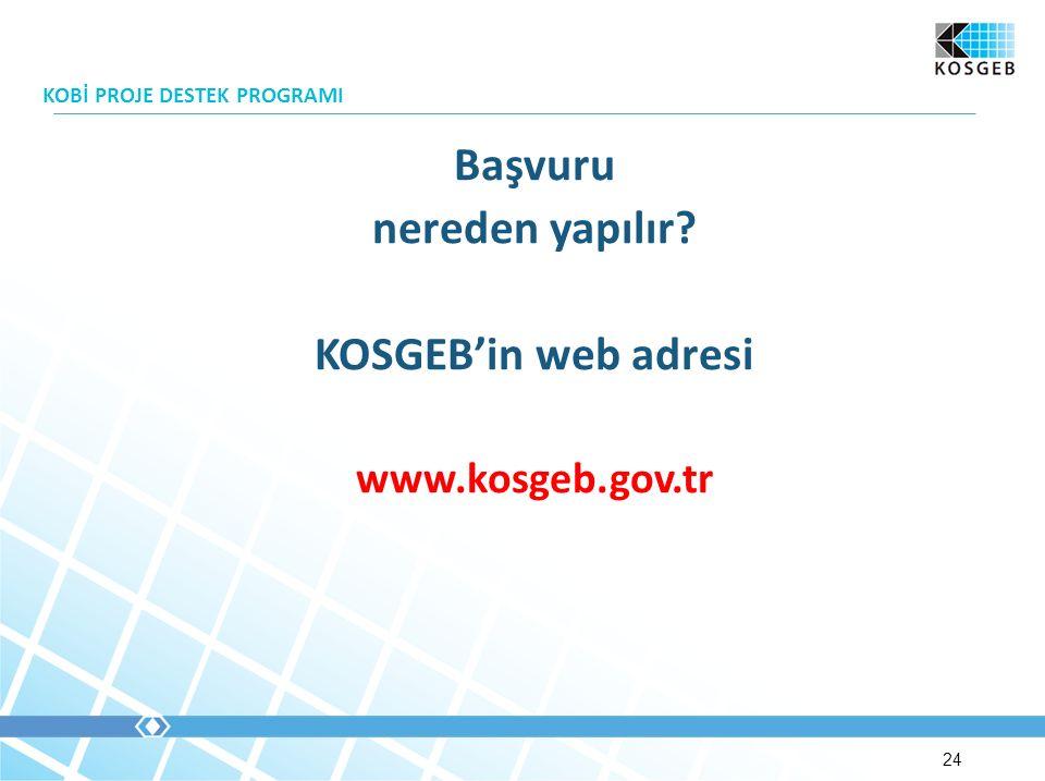 Başvuru nereden yapılır? KOSGEB'in web adresi www.kosgeb.gov.tr KOBİ PROJE DESTEK PROGRAMI 24