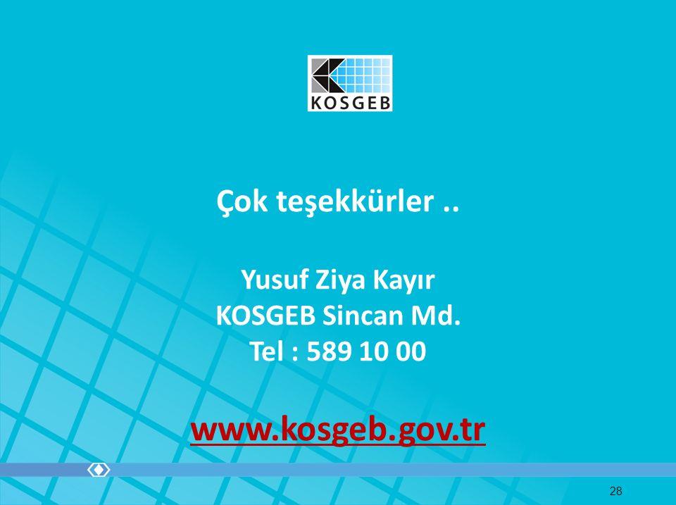 Çok teşekkürler.. Yusuf Ziya Kayır KOSGEB Sincan Md. Tel : 589 10 00 www.kosgeb.gov.tr 28