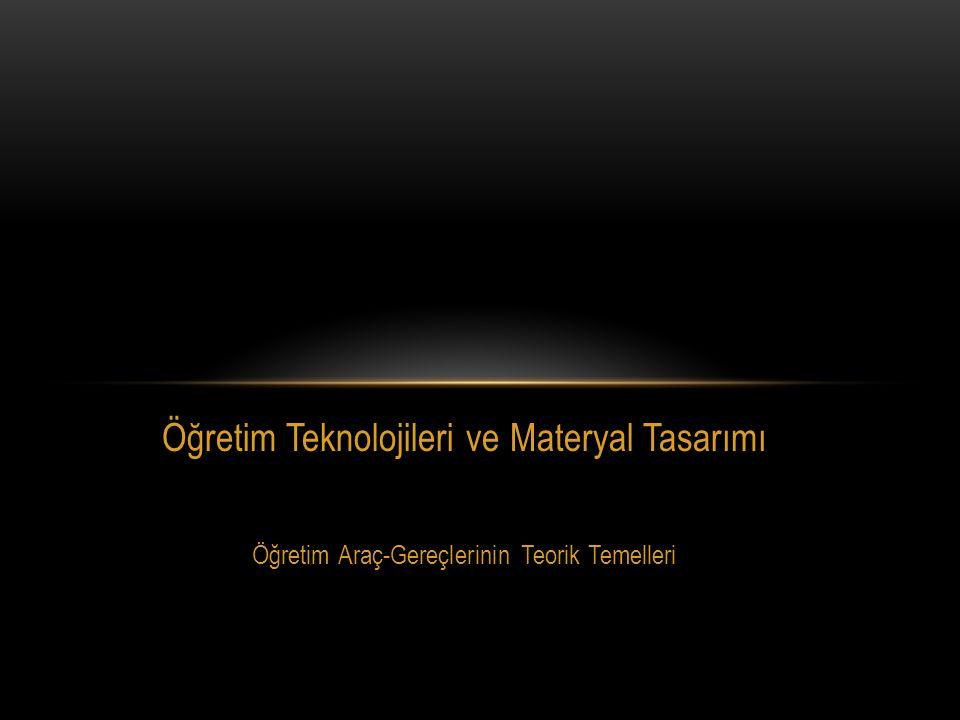 Öğretim Teknolojileri ve Materyal Tasarımı Öğretim Araç-Gereçlerinin Teorik Temelleri