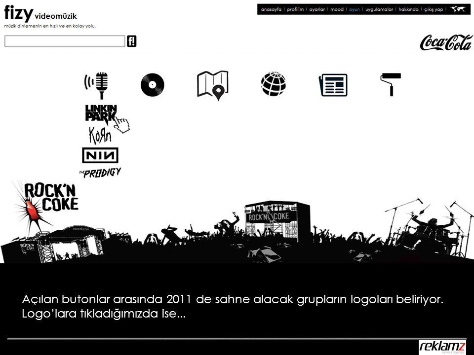 Açılan butonlar arasında 2011 de sahne alacak grupların logoları beliriyor. Logo'lara tıkladığımızda ise...