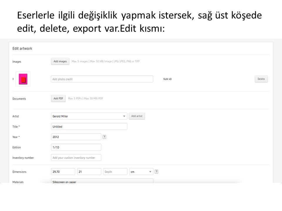 Eserlerle ilgili değişiklik yapmak istersek, sağ üst köşede edit, delete, export var.Edit kısmı:
