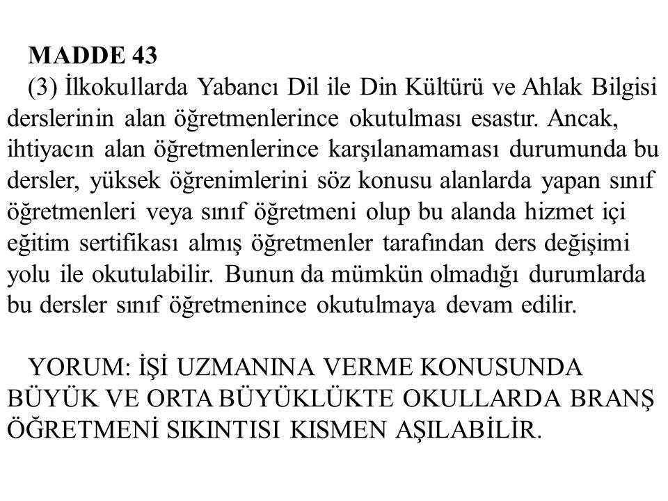 MADDE 43 (3) İlkokullarda Yabancı Dil ile Din Kültürü ve Ahlak Bilgisi derslerinin alan öğretmenlerince okutulması esastır.