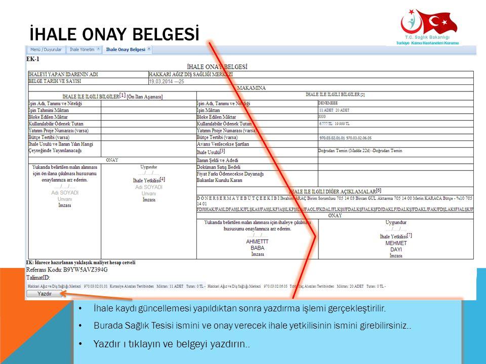 İHALE ONAY BELGESİ 16 İhale kaydı güncellemesi yapıldıktan sonra yazdırma işlemi gerçekleştirilir. Burada Sağlık Tesisi ismini ve onay verecek ihale y