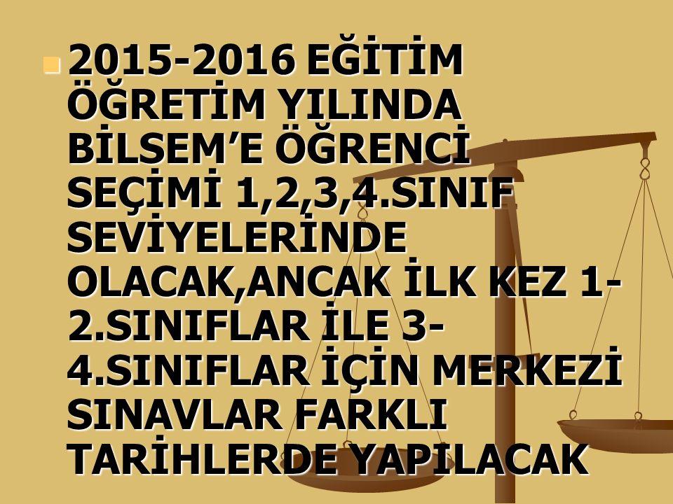 2015-2016 EĞİTİM ÖĞRETİM YILINDA BİLSEM'E ÖĞRENCİ SEÇİMİ 1,2,3,4.SINIF SEVİYELERİNDE OLACAK,ANCAK İLK KEZ 1- 2.SINIFLAR İLE 3- 4.SINIFLAR İÇİN MERKEZİ