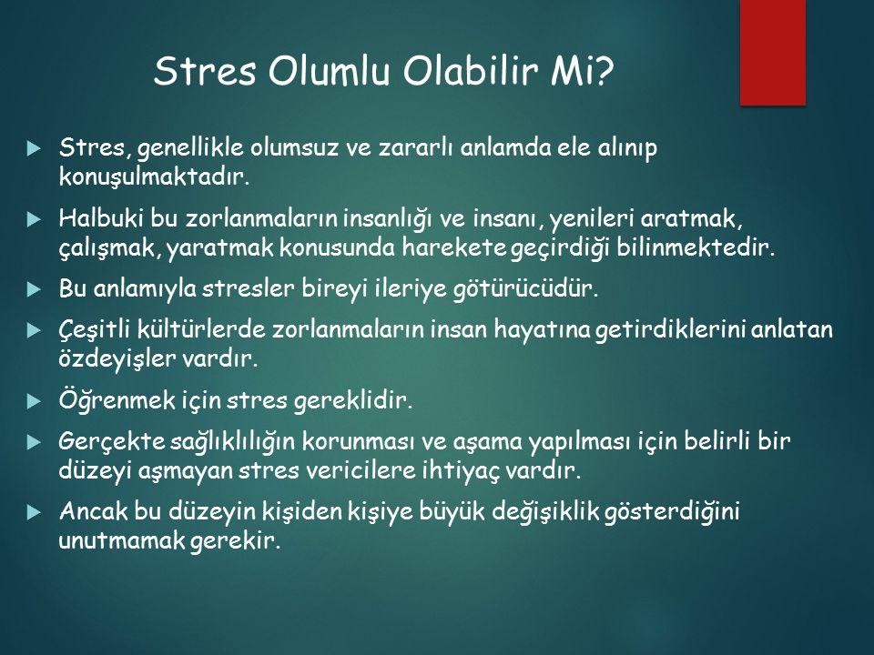 Stres Olumlu Olabilir Mi?  Stres, genellikle olumsuz ve zararlı anlamda ele alınıp konuşulmaktadır.  Halbuki bu zorlanmaların insanlığı ve insanı, y