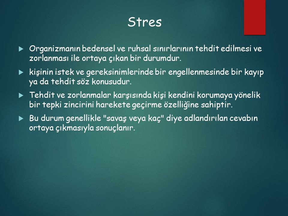Stres  Organizmanın bedensel ve ruhsal sınırlarının tehdit edilmesi ve zorlanması ile ortaya çıkan bir durumdur.  kişinin istek ve gereksinimlerinde
