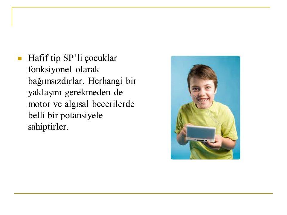 Hafif tip SP'li çocuklar fonksiyonel olarak bağımsızdırlar. Herhangi bir yaklaşım gerekmeden de motor ve algısal becerilerde belli bir potansiyele sah