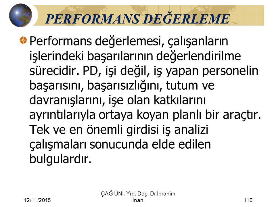 12/11/2015 ÇAĞ ÜNİ. Yrd. Doç. Dr.İbrahim İnan110 PERFORMANS DEĞERLEME Performans değerlemesi, çalışanların işlerindeki başarılarının değerlendirilme s