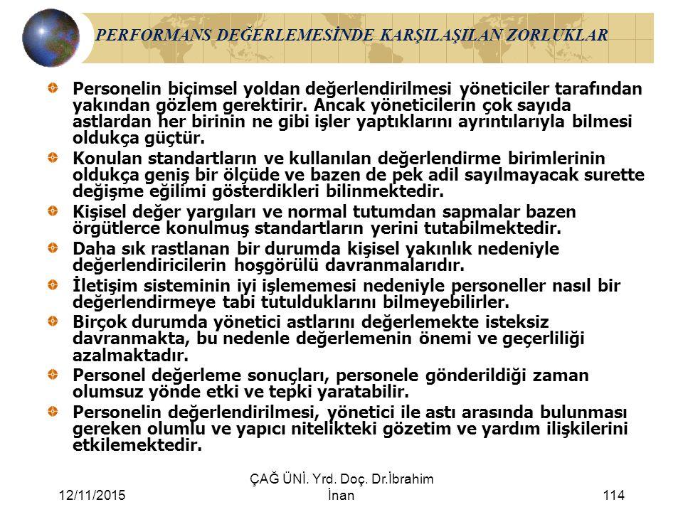 12/11/2015 ÇAĞ ÜNİ. Yrd. Doç. Dr.İbrahim İnan114 PERFORMANS DEĞERLEMESİNDE KARŞILAŞILAN ZORLUKLAR Personelin biçimsel yoldan değerlendirilmesi yönetic
