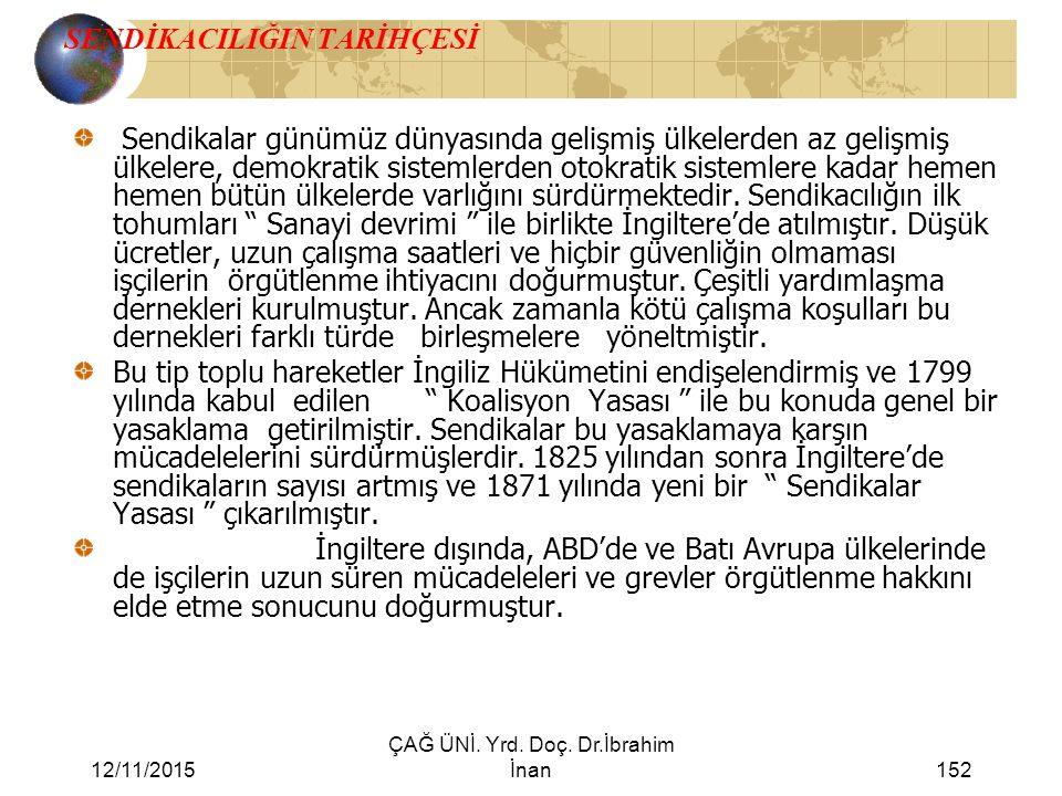 12/11/2015 ÇAĞ ÜNİ. Yrd. Doç. Dr.İbrahim İnan152 SENDİKACILIĞIN TARİHÇESİ Sendikalar günümüz dünyasında gelişmiş ülkelerden az gelişmiş ülkelere, demo