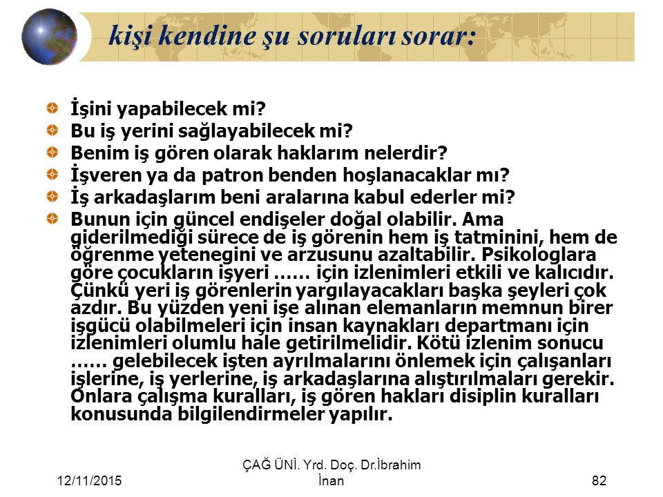 12/11/2015 ÇAĞ ÜNİ. Yrd. Doç. Dr.İbrahim İnan82 kişi kendine şu soruları sorar: İşini yapabilecek mi? Bu iş yerini sağlayabilecek mi? Benim iş gören o