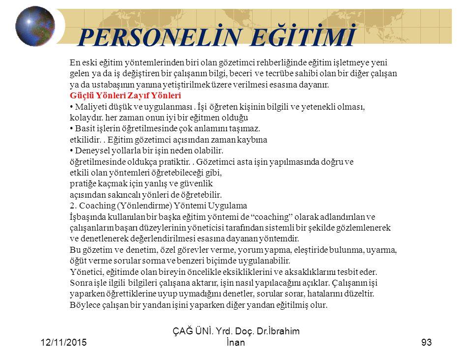 12/11/2015 ÇAĞ ÜNİ. Yrd. Doç. Dr.İbrahim İnan93 PERSONELİN EĞİTİMİ En eski eğitim yöntemlerinden biri olan gözetimci rehberliğinde eğitim işletmeye ye