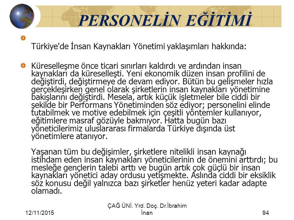 12/11/2015 ÇAĞ ÜNİ. Yrd. Doç. Dr.İbrahim İnan94 PERSONELİN EĞİTİMİ Türkiye'de İnsan Kaynakları Yönetimi yaklaşımları hakkında: Küreselleşme önce ticar