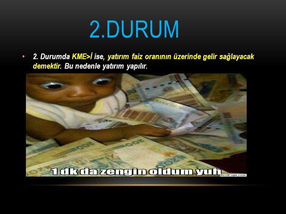 2.DURUM 2.Durumda KME>İ ise, yatırım faiz oranının üzerinde gelir sağlayacak demektir.