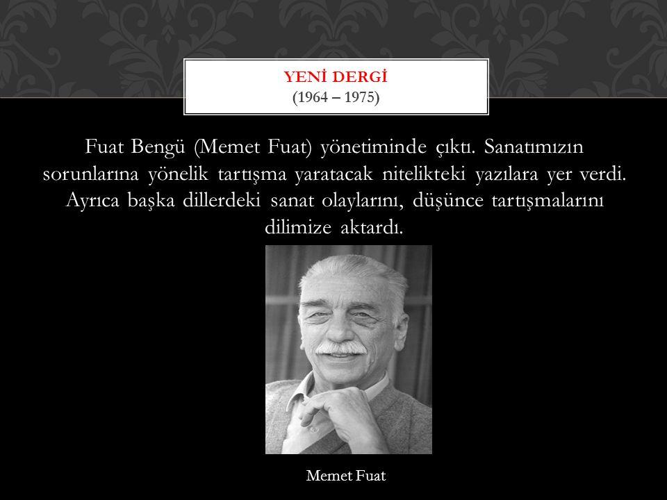 Fuat Bengü (Memet Fuat) yönetiminde çıktı.