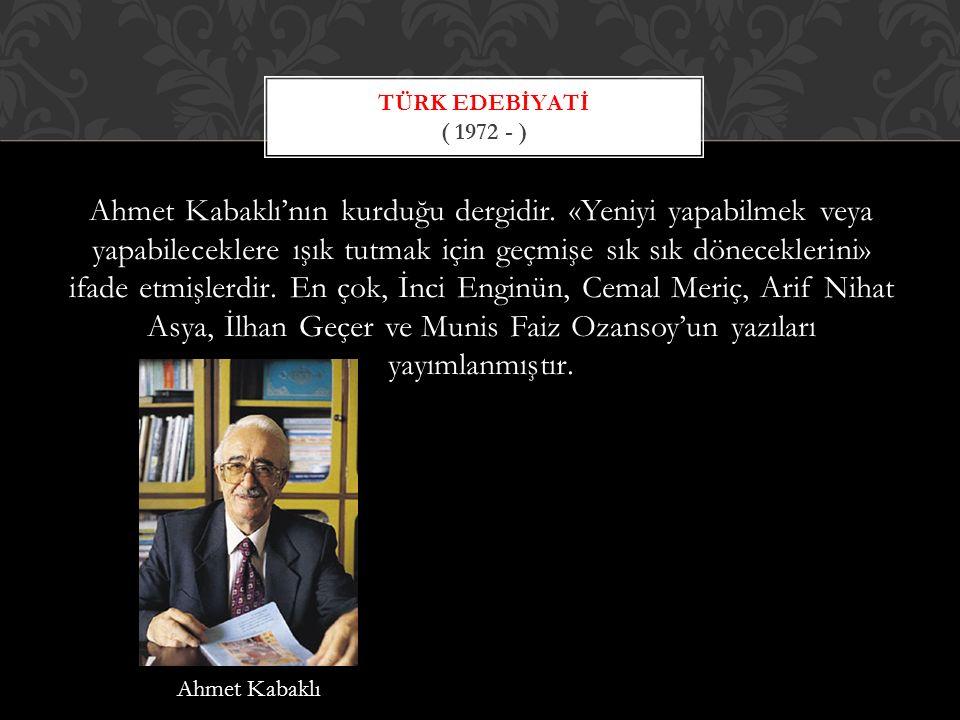 Ahmet Kabaklı'nın kurduğu dergidir.