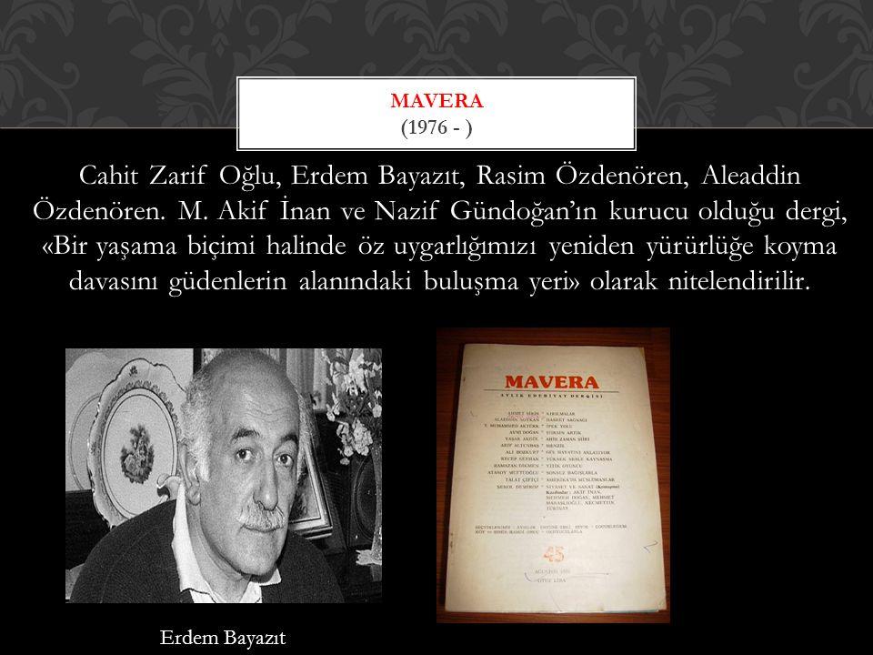 Cahit Zarif Oğlu, Erdem Bayazıt, Rasim Özdenören, Aleaddin Özdenören.