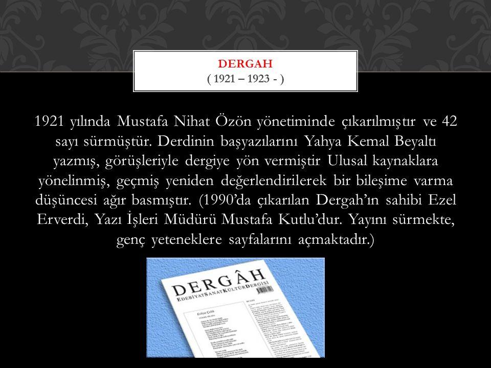 1921 yılında Mustafa Nihat Özön yönetiminde çıkarılmıştır ve 42 sayı sürmüştür.
