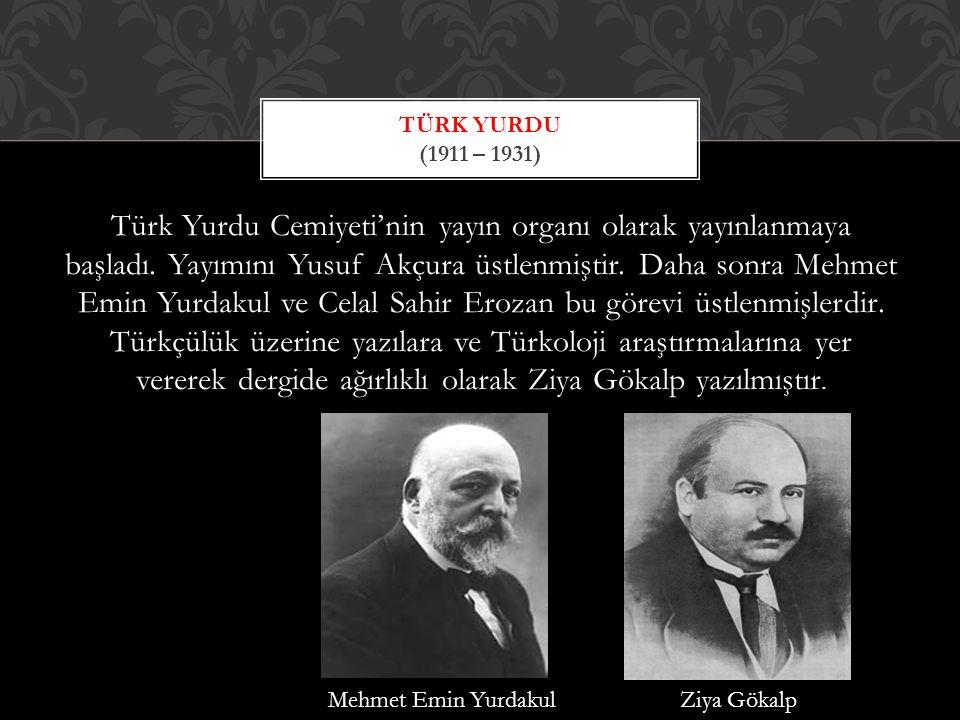 Türk Yurdu Cemiyeti'nin yayın organı olarak yayınlanmaya başladı.