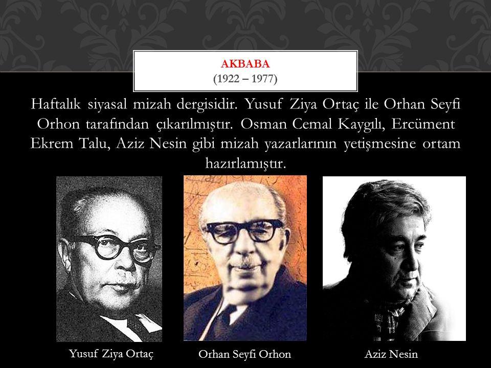 Haftalık siyasal mizah dergisidir. Yusuf Ziya Ortaç ile Orhan Seyfi Orhon tarafından çıkarılmıştır.