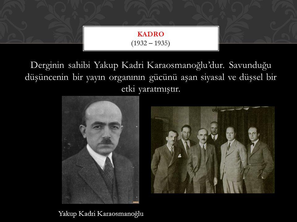 Derginin sahibi Yakup Kadri Karaosmanoğlu'dur.