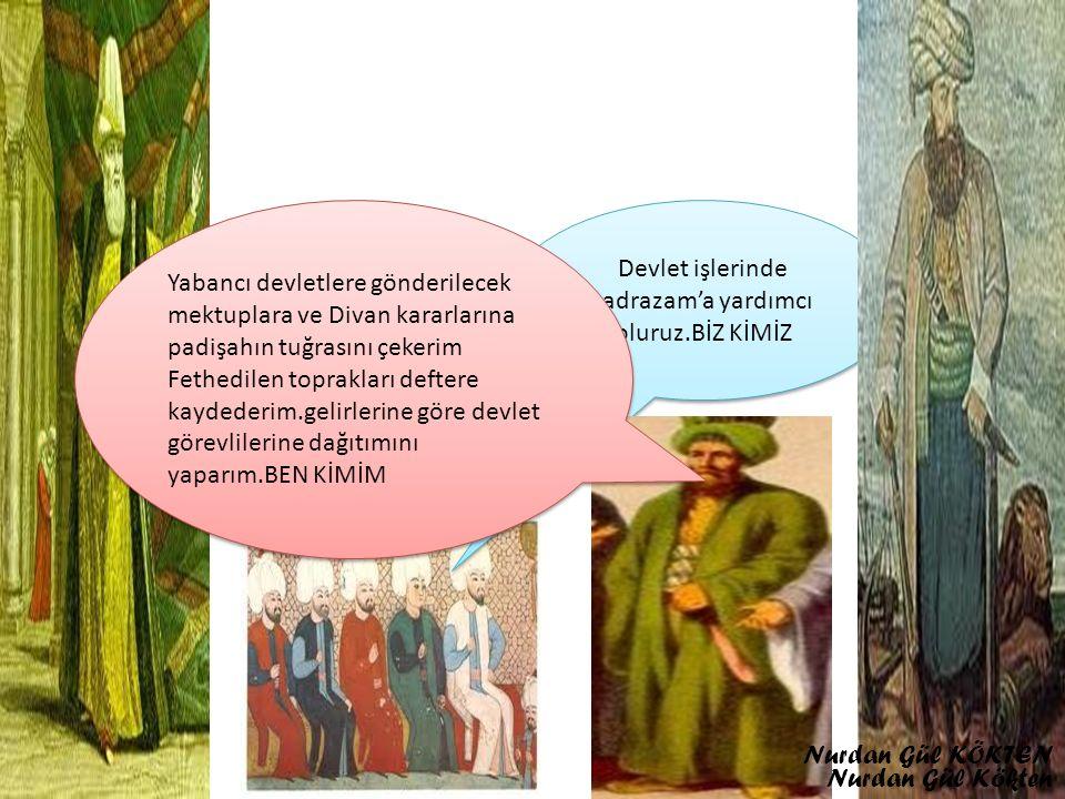 PADİŞAH SADRAZAM Yeniçeri AğasıDefterdar Nişancı Kubbealtı Vezirleri Kadıasker Klasik dönem Osmanlı Divan üyelerini sayınız Nurdan Gül KÖKTEN