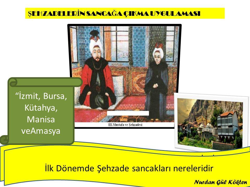 Ben bir Osmanlı Şehzadesiyim.Ben ve diğer Osmanlı şehzadeleri12 yaşımıza geldiğimizde Çelebi Sultan ünvanıyla sancaklara vali olarak gönderilirdik Sancağa çıkma usulünün nedenleri nelerdir Sancaklarda şehzadeleri kim eğitirdi Selçuklularda ne isim veriliyordu Sancağa çıkma usülü hangi padişahla terketildi.Bunun sakıncaları nelerdir Nurdan Gül KÖKTEN Nurdan Gül Kökten