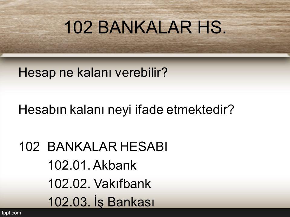 102 BANKALAR HS. Hesap ne kalanı verebilir. Hesabın kalanı neyi ifade etmektedir.