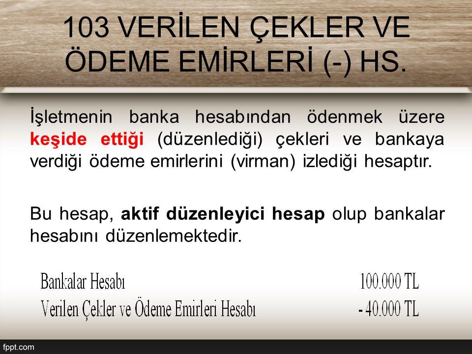103 VERİLEN ÇEKLER VE ÖDEME EMİRLERİ (-) HS.