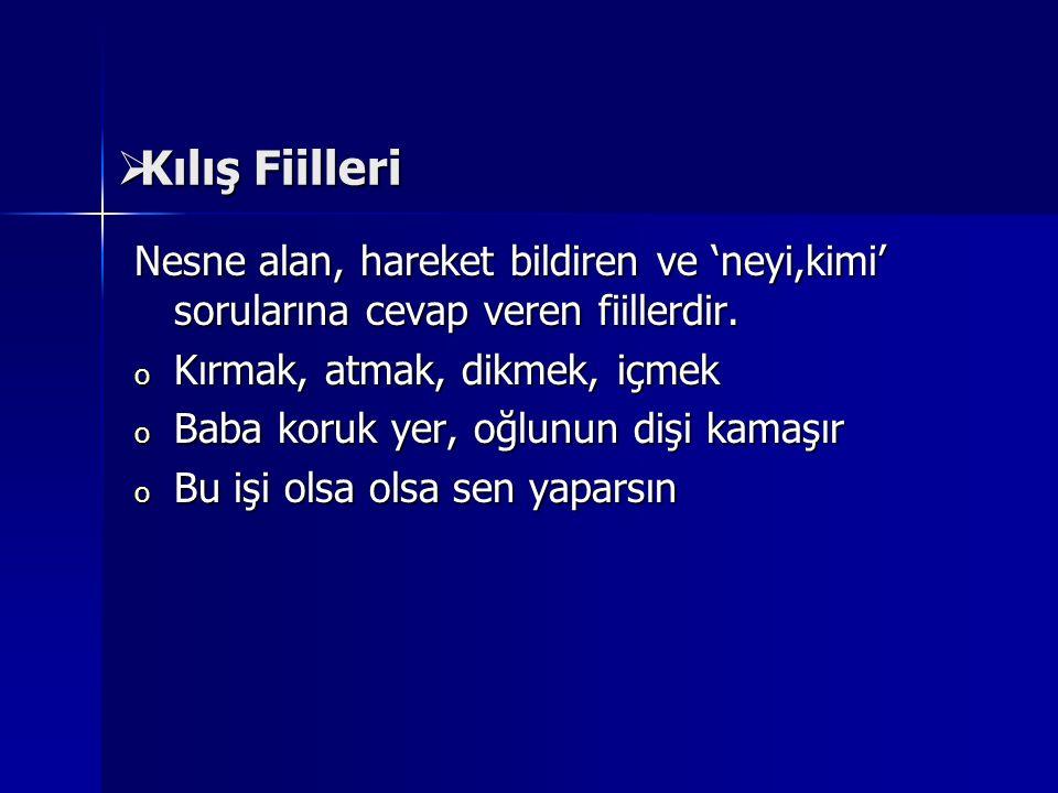 D)Ek Fiil Ekfiil i fiilidir, tek başına bir anlamı yoktur.