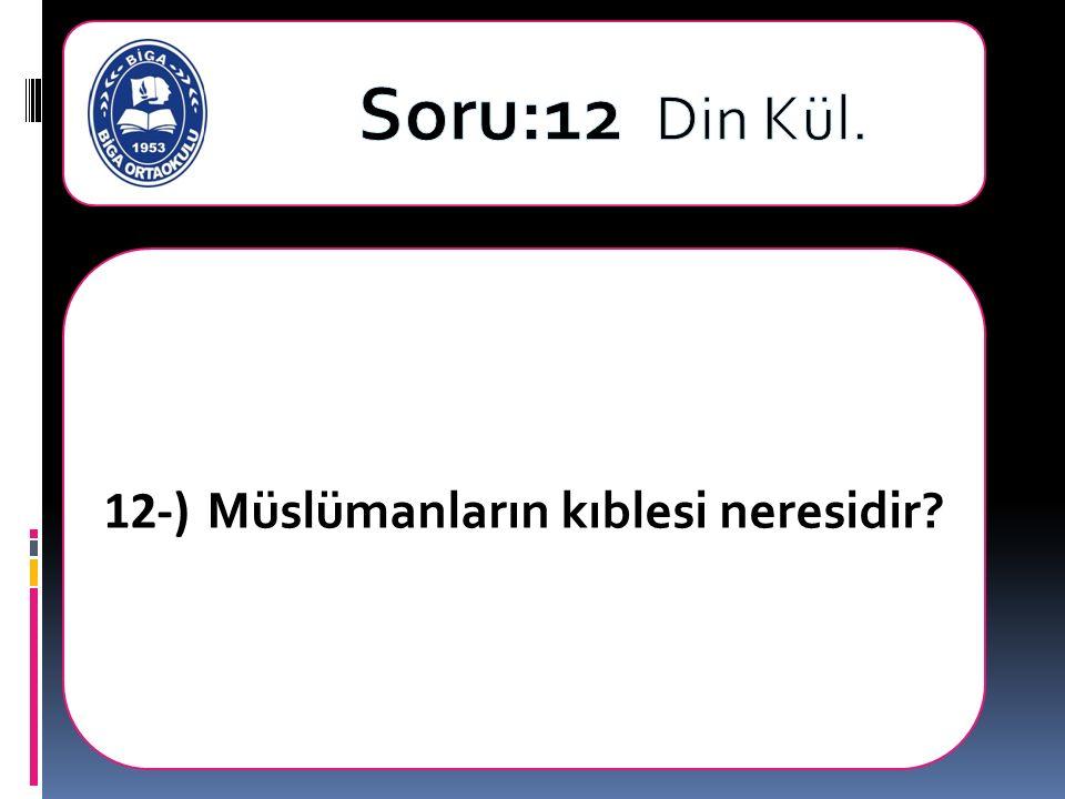12-) Müslümanların kıblesi neresidir