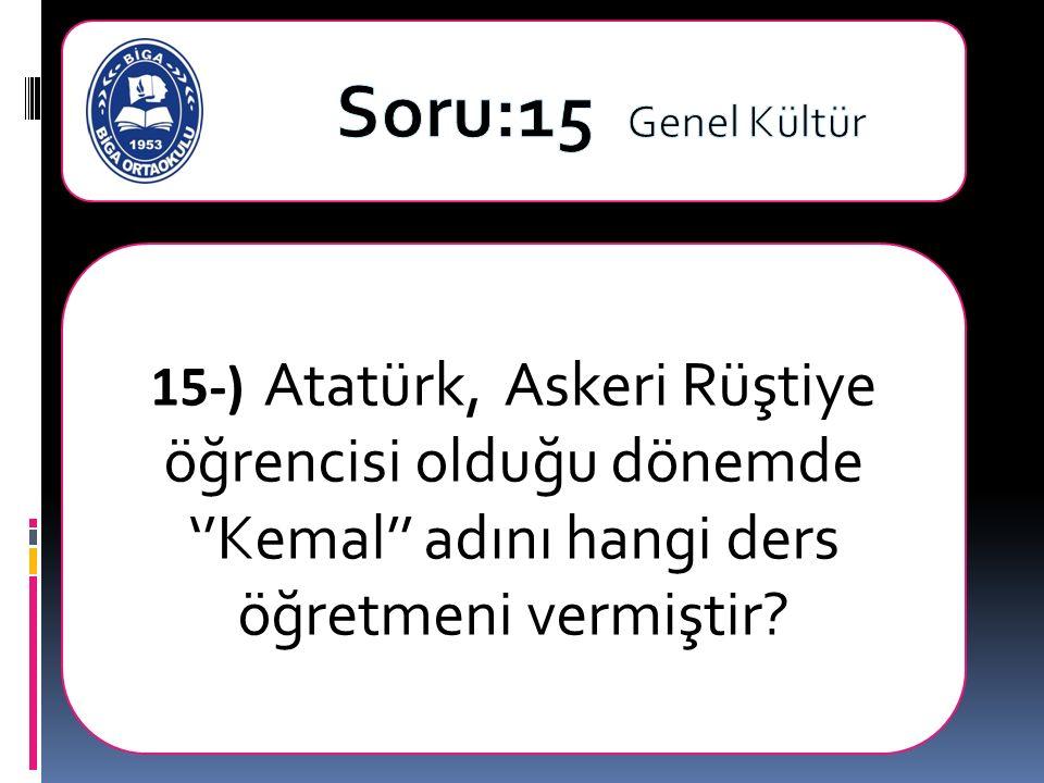 15-) Atatürk, Askeri Rüştiye öğrencisi olduğu dönemde ''Kemal'' adını hangi ders öğretmeni vermiştir?