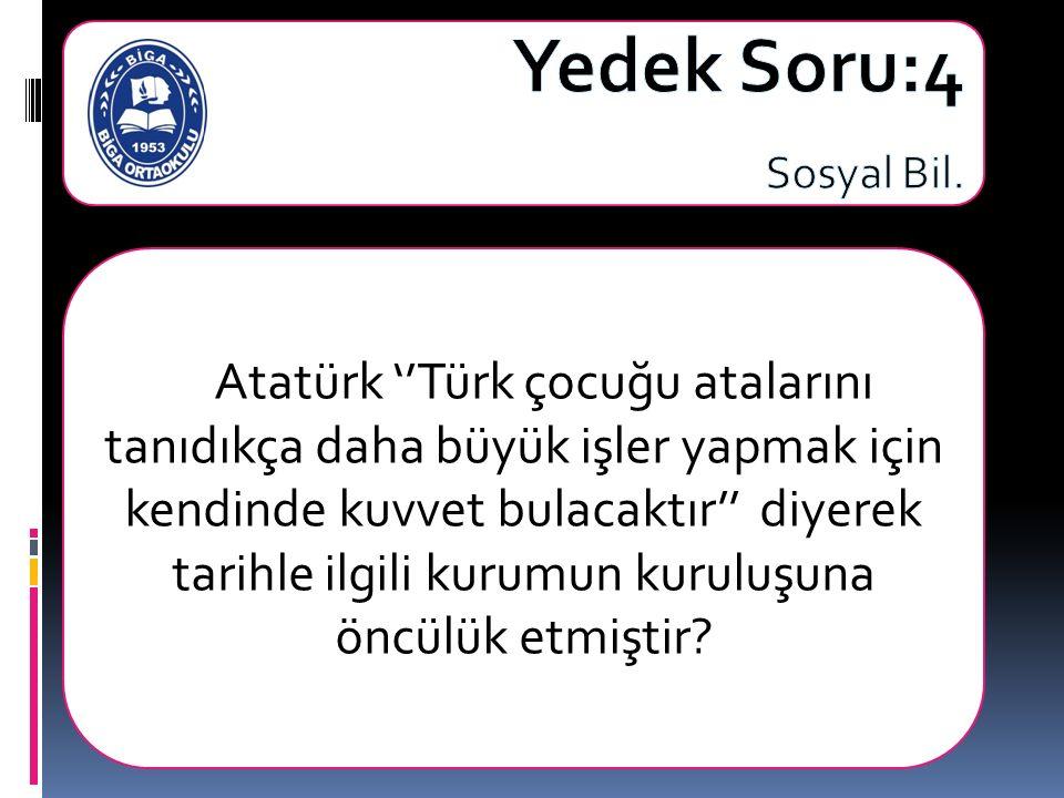 Atatürk ''Türk çocuğu atalarını tanıdıkça daha büyük işler yapmak için kendinde kuvvet bulacaktır'' diyerek tarihle ilgili kurumun kuruluşuna öncülük etmiştir