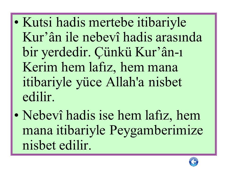 Kutsi hadis mertebe itibariyle Kur'ân ile nebevî hadis arasında bir yerdedir.