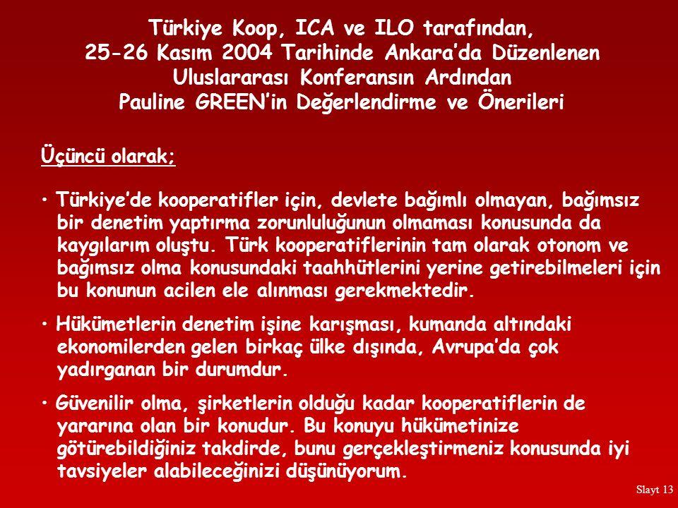 Türkiye'de kooperatifler için, devlete bağımlı olmayan, bağımsız bir denetim yaptırma zorunluluğunun olmaması konusunda da kaygılarım oluştu. Türk koo