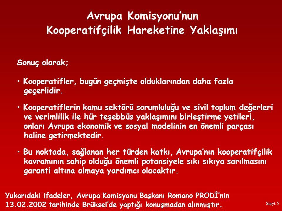 Slayt 6 Türkiye Koop, ICA ve ILO tarafından, 25-26 Kasım 2004 Tarihinde Ankara'da Düzenlenen ILO'nun 193 Sayılı Tavsiye Kararları Işığında Kooperatifçilik Politikaları ve Yasal Düzenlemeler Konulu Uluslararası Konferansın Sonuç Bildirgesi Üye Hükümetlerin, yürütmeye ilişkin faaliyetlerini gözlemlemek üzere, 193 sayılı ILO Tavsiyesi, AB Tebliği ve BM İlkelerinin oluşturduğu çerçeveyi kullanmak üzere birlikte çalışmalarını diler.
