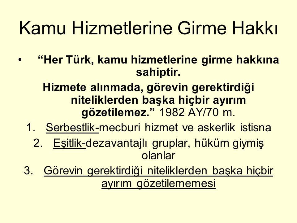 Kamu Hizmetlerine Girme Hakkı Her Türk, kamu hizmetlerine girme hakkına sahiptir.