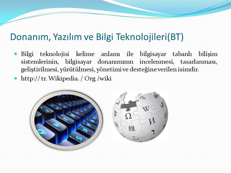 Donanım, Yazılım ve Bilgi Teknolojileri(BT) Bilgi teknolojisi kelime anlamı ile bilgisayar tabanlı bilişim sistemlerinin, bilgisayar donanımının incelenmesi, tasarlanması, geliştirilmesi, yürütülmesi, yönetimi ve desteğine verilen isimdir.