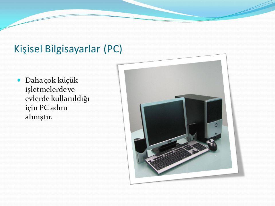 Kişisel Bilgisayarlar (PC) Daha çok küçük işletmelerde ve evlerde kullanıldığı için PC adını almıştır.