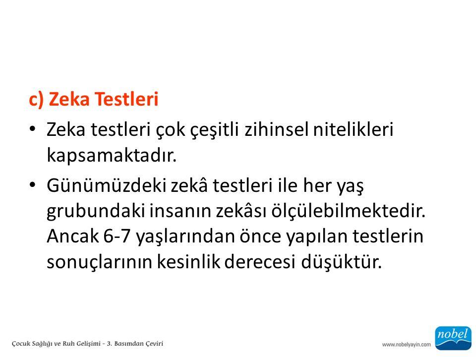 c) Zeka Testleri Zeka testleri çok çeşitli zihinsel nitelikleri kapsamaktadır.